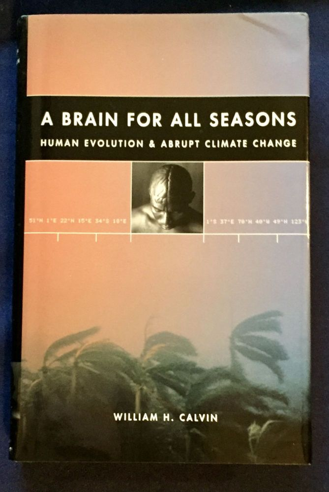 A BRAIN FOR ALL SEASONS; Human Evolution & Abrupt Climate Change. William H. Calvin.