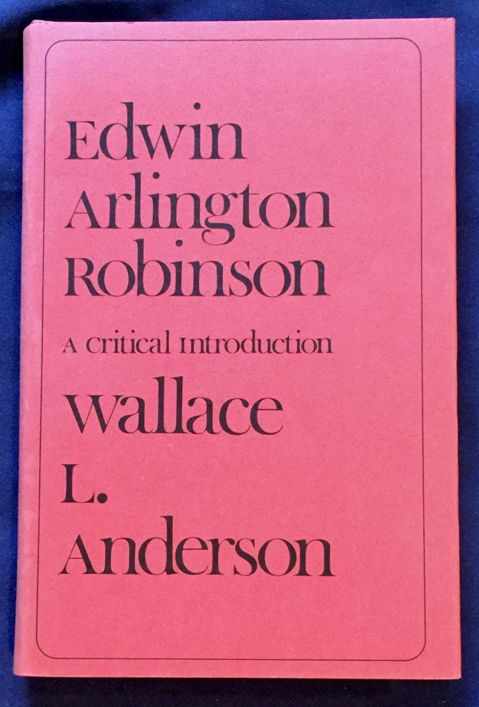 EDWIN ARLINGTON ROBINSON; A Critical Introduction. Wallace L. Anderson.