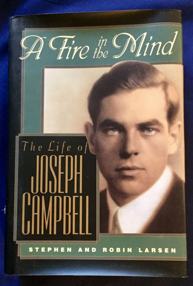 A FIRE IN THE MIND; The Life of Joseph Campbell. Stephen and Robin Larsen.
