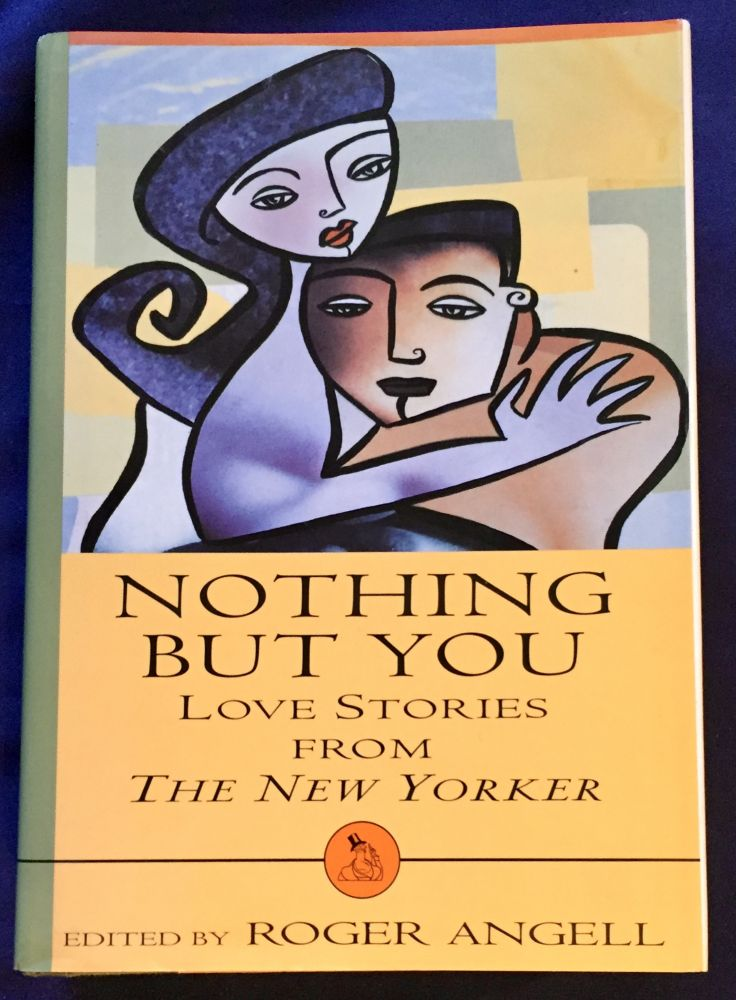NOTHING BUT YOU; Love Stories from The New Yorker / Edited by Roger Angell. Roger Angell, ed.