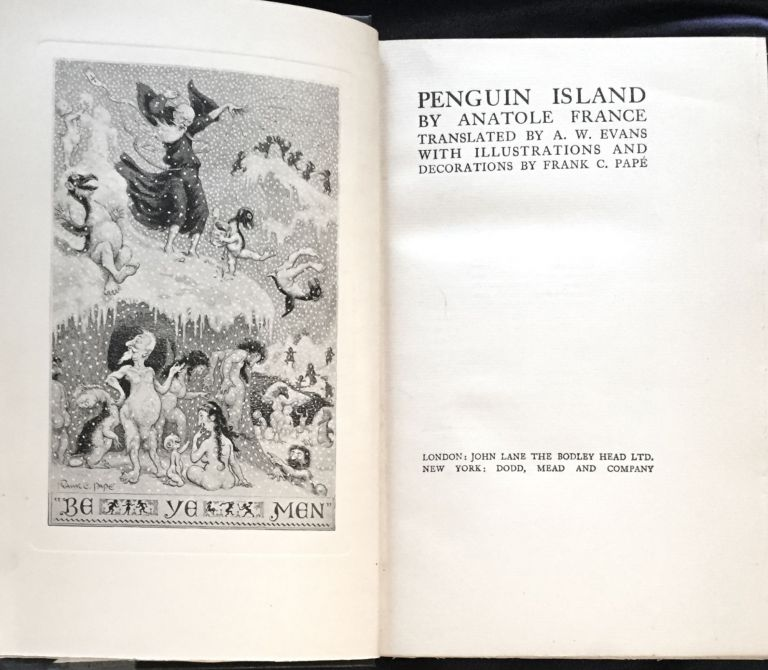 PENGUIN ISLAND; By Anatole France / Translated by A. W. Evans / With Illustrations and Decorations by Frank C. Pape. Anatole France.