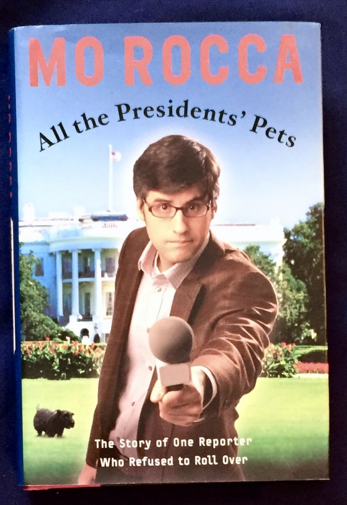 ALL THE PRESIDENT'S PETS; The Inside Story of One Reporter Who Refused to Roll Over. Mo Rocca.