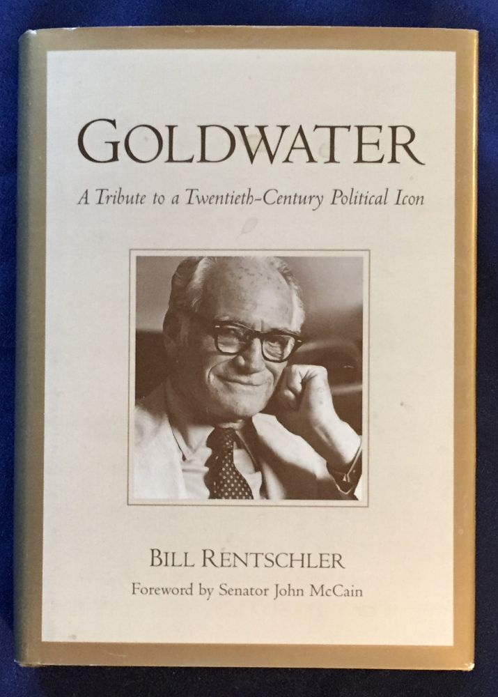 GOLDWATER; A Tribute to a Twentieth-Century Political Icon / Foreword by Senator John McCain. Bill Rentschler.