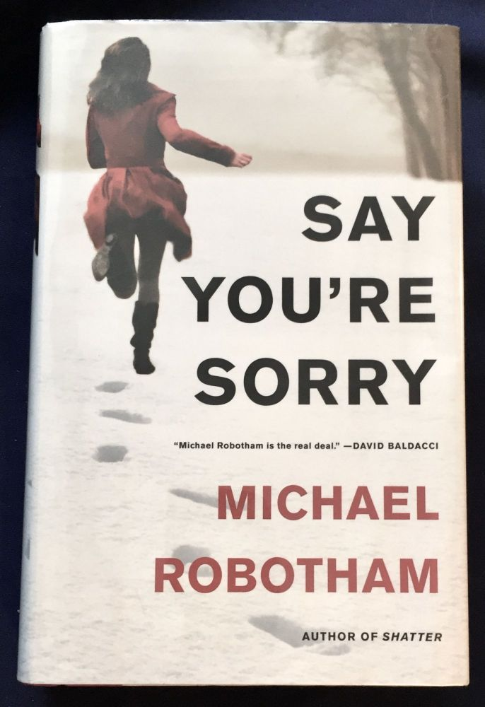 SAY YOU'RE SORRY. Michael Robotham.