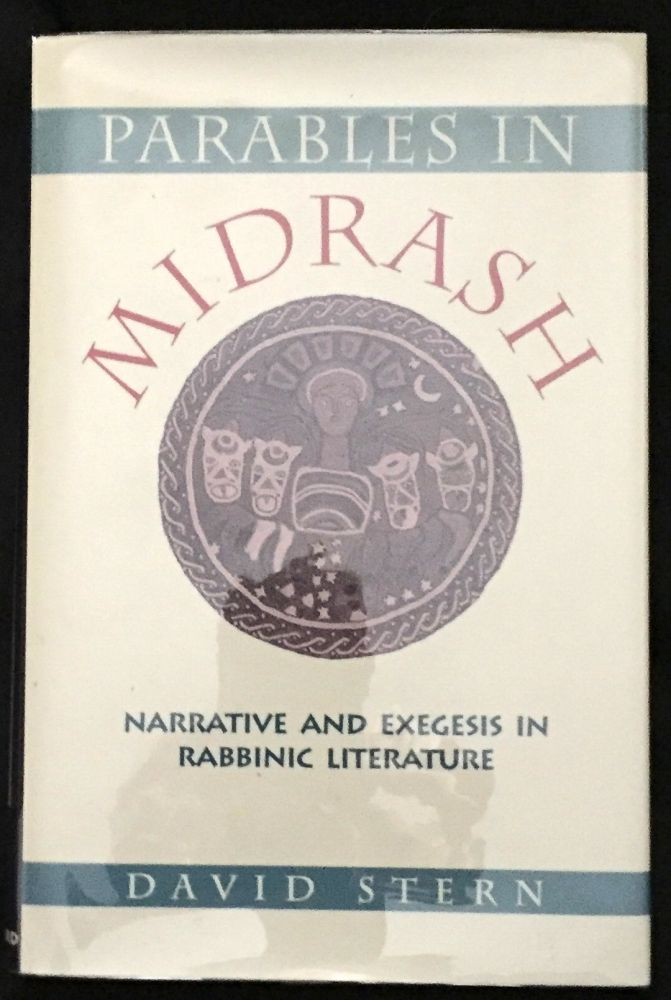 PARABLES IN MIDRASH; Narrative and Exegesis in Rabbinic Literature. David Stern.