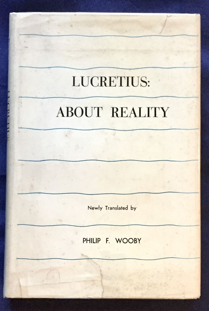 LUCRETIUS:; ABOUT REALITY / Translated by Philip F. Wooby. Philip F. Wooby.