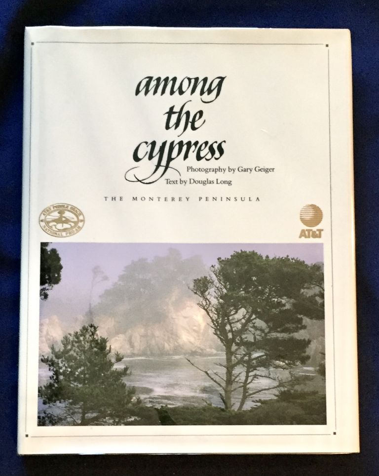 AMONG THE CYPRESS; The Monterey Peninsula / Photography by Gary Geiger / Text by Douglas Long. Douglas Long, Gary Geiger, Text, Photos.