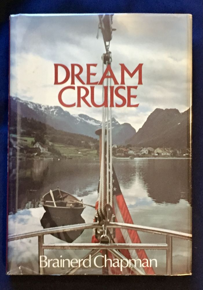 DREAM CRUISE ; From the Fjords of Norway to the Caribbean Islands. Brainerd Chapman.