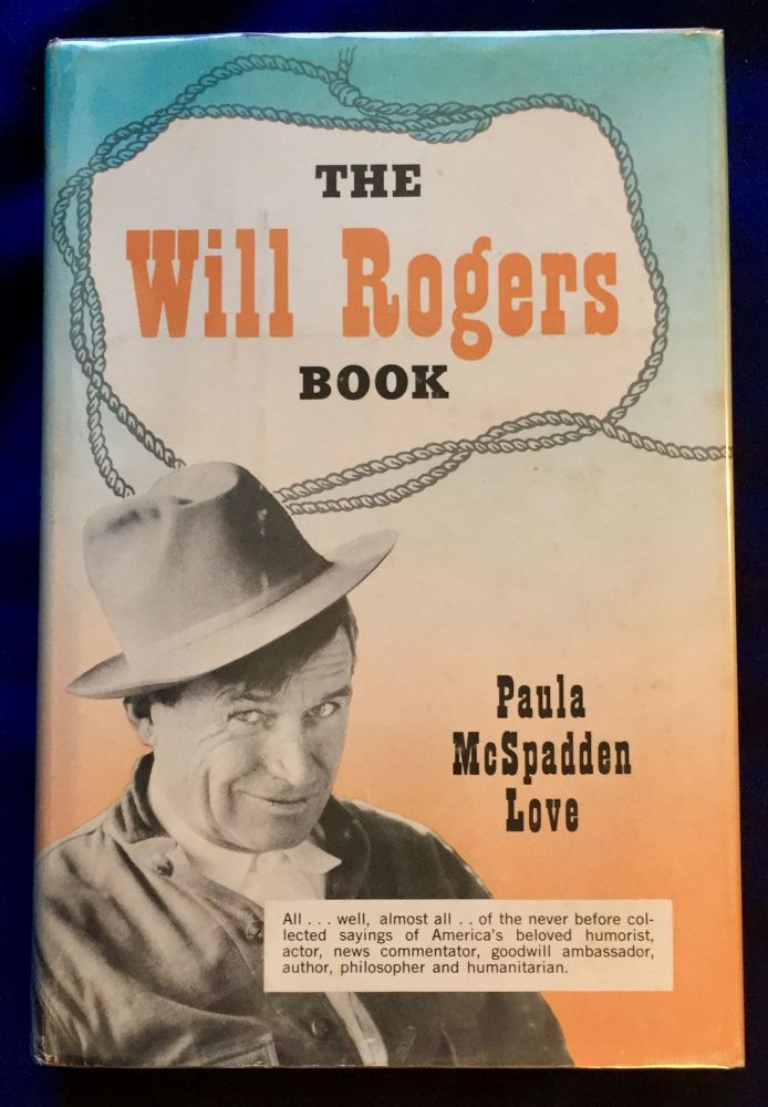 THE WILL ROGERS BOOK; compiled by Paula McSpadden Love, Curator, Will Rogers Memorial / Claremore, Oklahoma. Paula McSpadden Love.