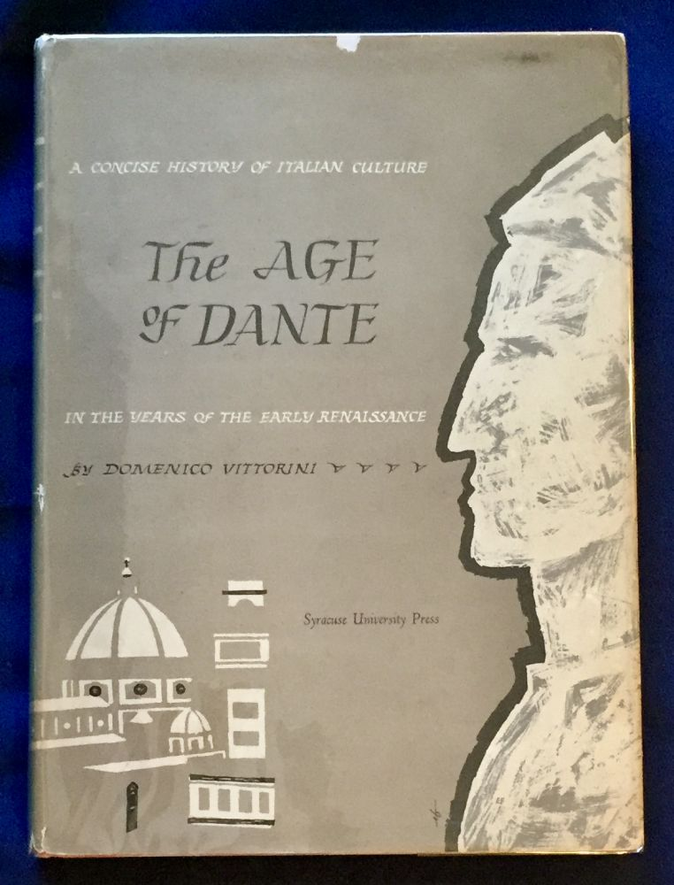 THE AGE OF DANTE; A Concise History of Italian Culture In the Years of the Early Renaissance / By Donenico Vittorini. Domenico Vittorini.