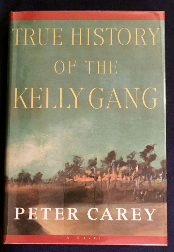 THE HISTORY OF THE KELLY GANG; A Novel by Peter Carey. Peter Carey.