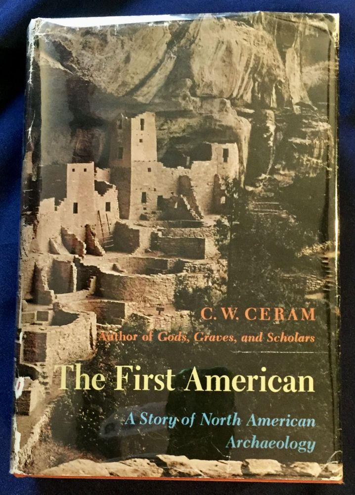 THE FIRST AMERICAN; A Story of North American Archaeology. C. W. Ceram.