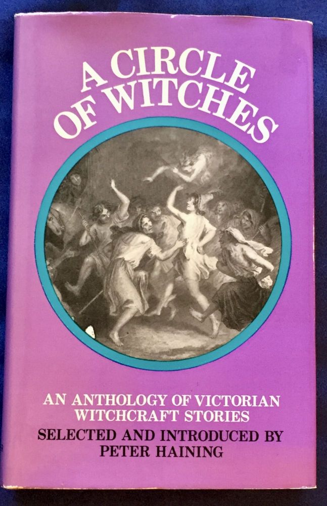 A CIRCLE OF WITCHES; An Anthology of Victorian Witchcraft Stories / Selected and Introduced by Peter Haining / Illustrated. Peter Haining, ed.