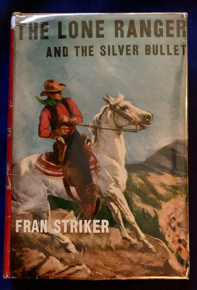 THE LONE RANGER AND THE SILVER BULLET; Written by FRAN STRIKER / and based on the famous Lone Ranger adventures / created by Geo. W. Trendle. Gaylord Dubois, Based on the Famous Radio Adventure, Fran Striker.