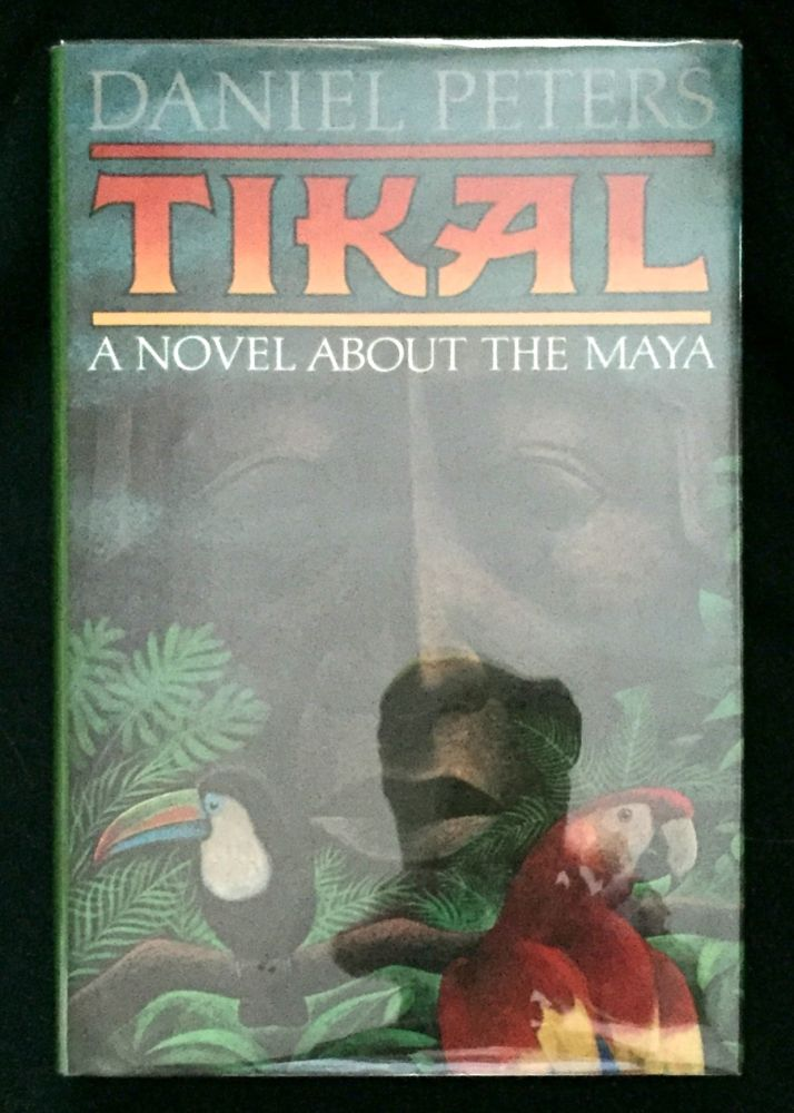 TIKAL; A Novel About The Maya. Daniel Peters.