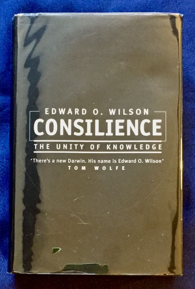 CONSILIENCE; The Unity of Knowledge. E. O. Wilson.
