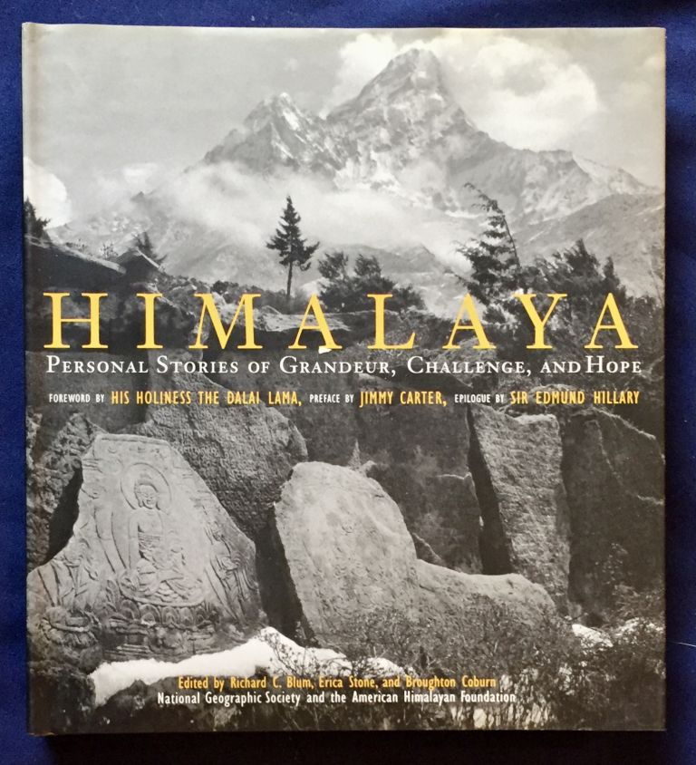 HIMALAYA; Personal Stories of Grandeur, Challenge, and Hope / Foreword by His Holiness the Dalai Lama, Preface by Jimmy Carter, Epilogue by Sir Edmund Hillary. Richard C. Blum, Erica Stone, Broughton Coburn.