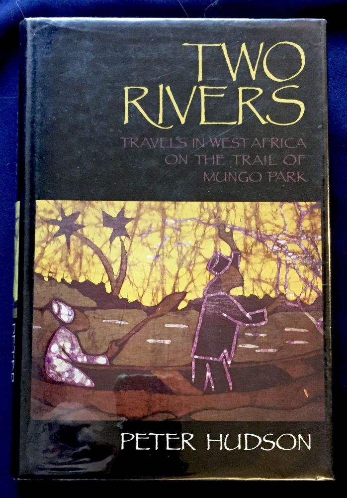 TWO RIVERS; Travels in West Africa on the Trail of Mungo Park. Peter Hudson.