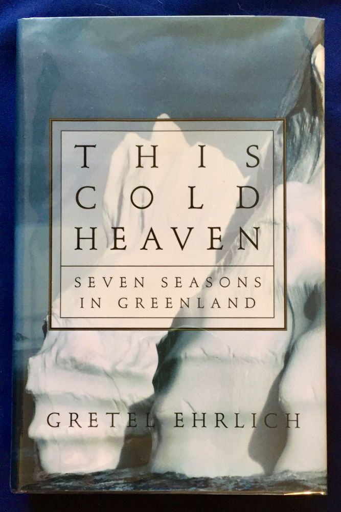 THIS COLD HEAVEN; Seven Seasons in Greenland. Gretel Ehrlich.