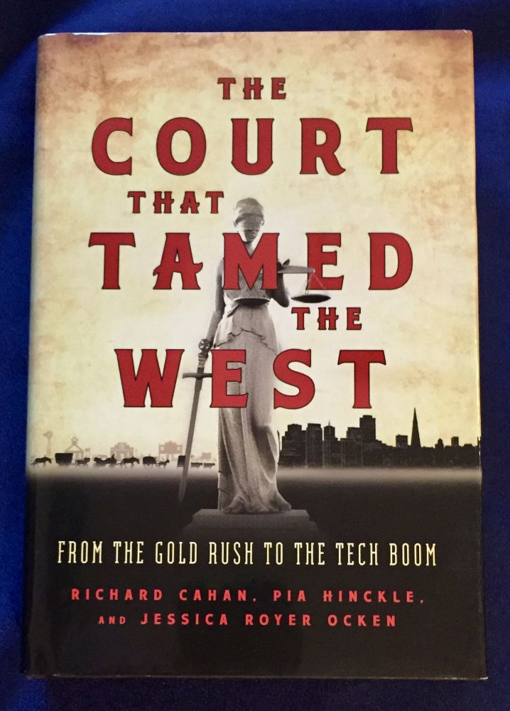 THE COURT THAT TAMED THE WEST; From the Gold Rush to the Tech Boom / Foreword by Judge William Alsup. Richard Cahan, Pia Hinckley, Jessica Royer Ocken.