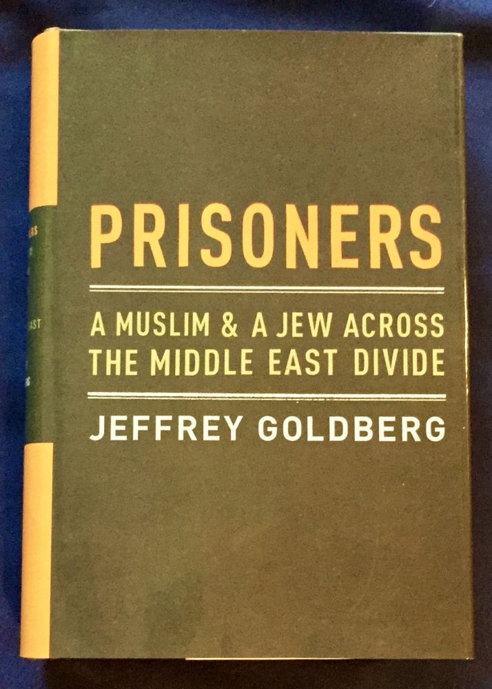 PRISONERS; A Muslim & A Jew Across the Middle East Divide. Jeffrey Goldberg.