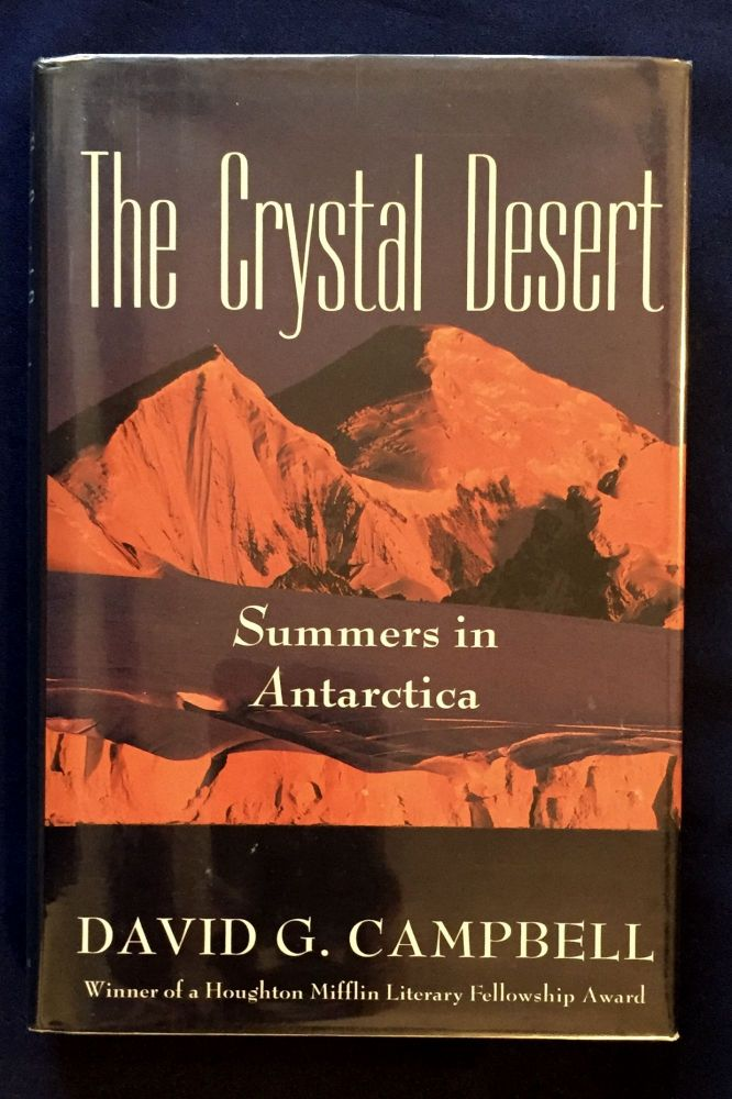 THE CRYSTAL DESERT; Summers in Antarctica. David G. Campbell.
