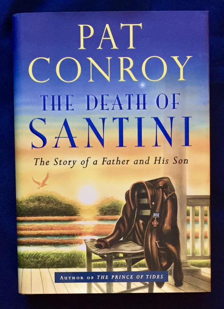 THE DEATH OF SANTINI; The Story of a Father and Son. Pat Conroy.