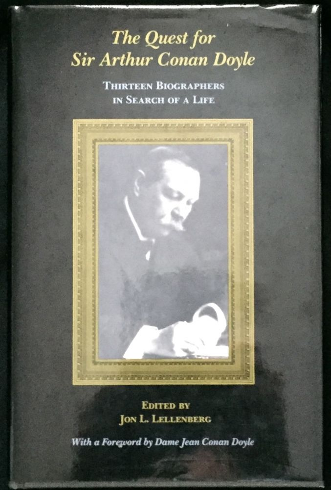 THE QUEST FOR SIR ARTHUR CONAN DOYLE; Thirteen Biographers in Search of a Life / With a Foreword by Dame Jean Conan Doyle. Jon L. Lellenberg.