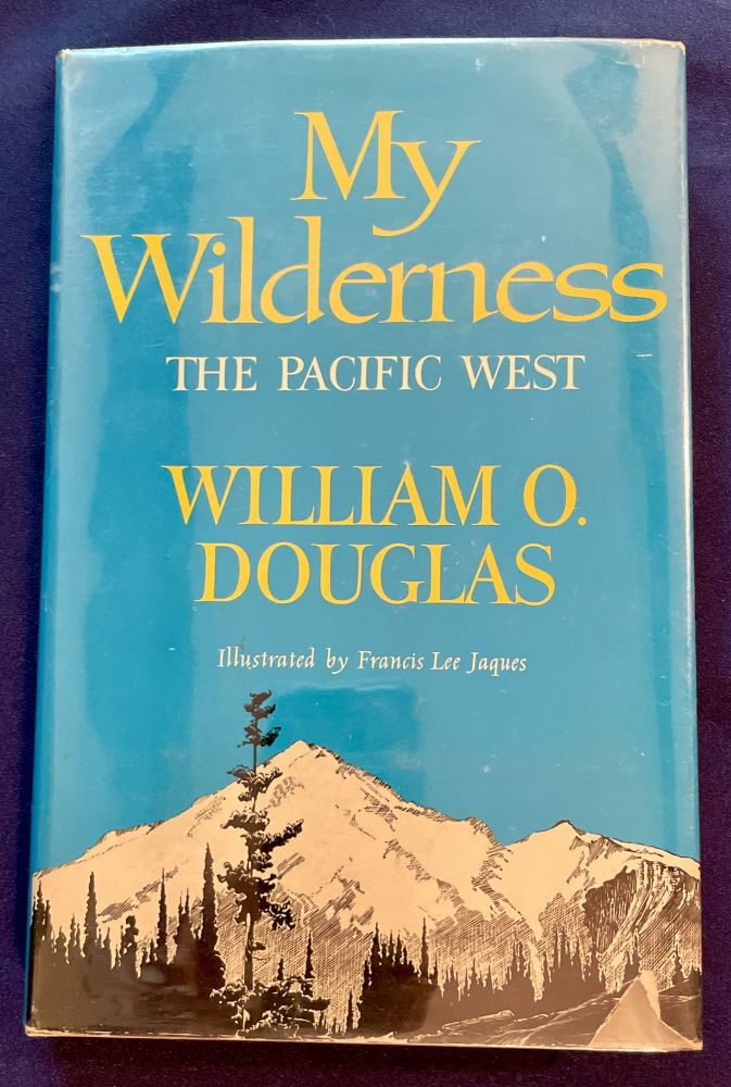 MY WILDERNESS; William O. Douglas / The Pacific West: illustrated by Francis Lee Jaques. William O. Douglas.