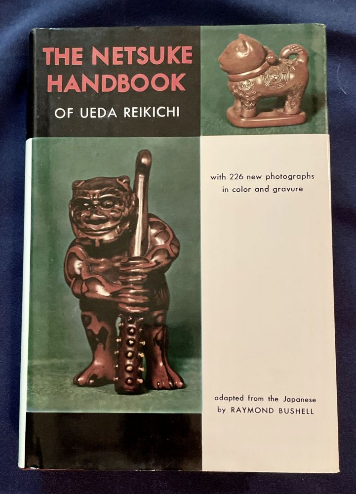 THE NETSUKE HANDBOOK; with 226 new photographs in color and gravure / adapted from the Japanese by Raymond Bushell. Ueda Reikichi.