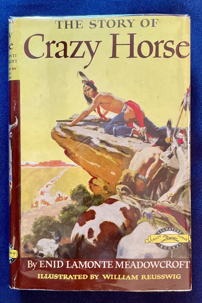 THE STORY OF CRAZY HORSE; By Enid Lamonte Meadowcroft / Illustrated by William Reusswig. Enid Lamonte Meadowcroft.