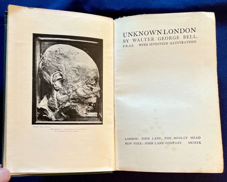 UNKNOWN LONDON / MORE ABOUT UNKNOWN LONDON; With Sixteen Illustrations ... [+ 16 more]. Walter George Bell.