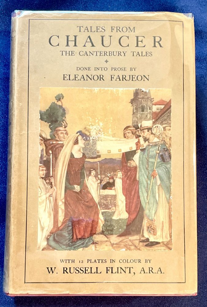 TALES FROM CHAUCER; The Canterbury Tales Done Into Prose by Eleanor Farjeon / With 12 Plates in Colour by W. Russell Flint, A.R.A. Geoffrey Chaucer, Eleanor Farjeon, adaption.