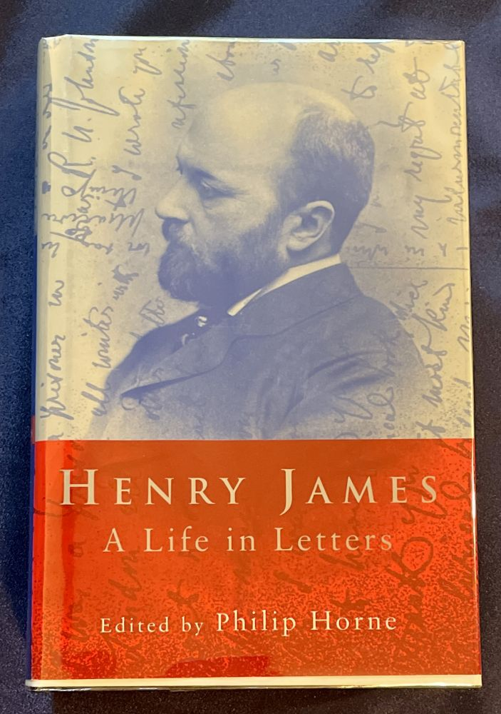 HENRY JAMES; A Life In Letters / Edited by Philip Horne. Philip Horne, Ed.