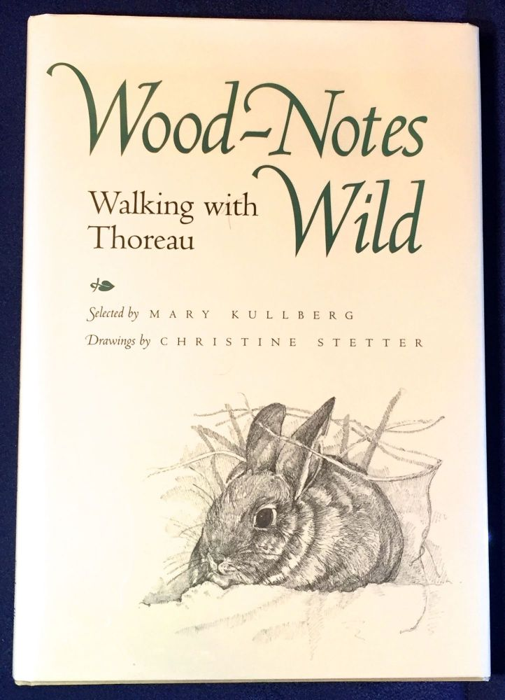 WOOD-NOTES WILD; Walking with Thoreau / Selected by Mary Kullberg / Drawings by Christine Stetter. Henry David Thoreau, Mary Kullberg.