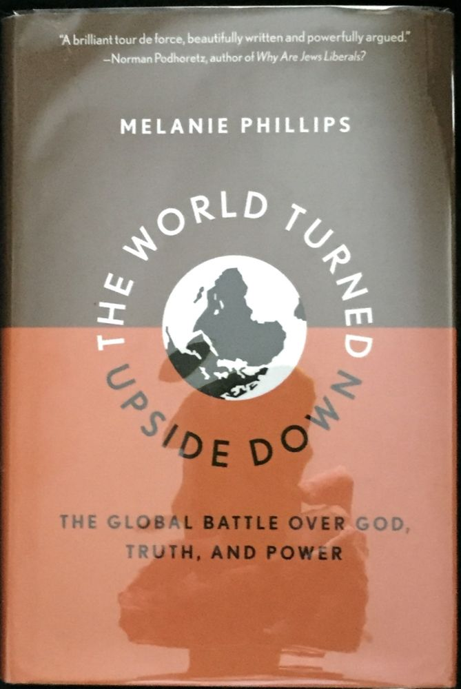 THE WORLD TURNED UPSIDE DOWN; The Global Battle Over God, Truth, and Power. Melanie Phillips.