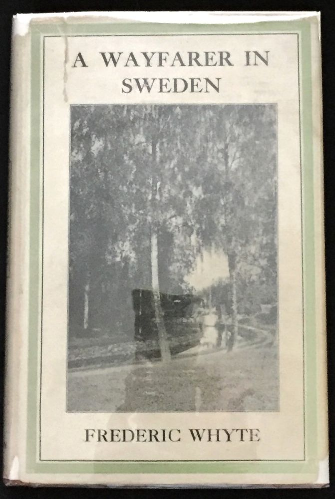 A WAYFARER IN SWEDEN; with 17 illustrations and a map. Frederic Whyte.