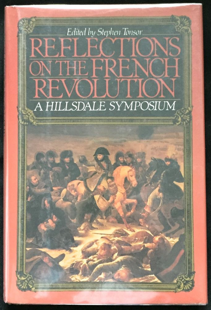 Reflections on the French Revolution; A Hillsdale Symposium. Stephen Tonsor.