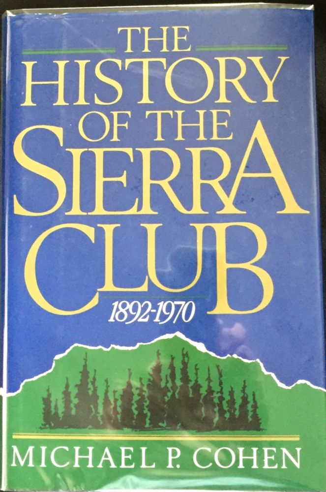 HISTORY OF THE SIERRA CLUB; 1892-1970. Michael P. Cohen.