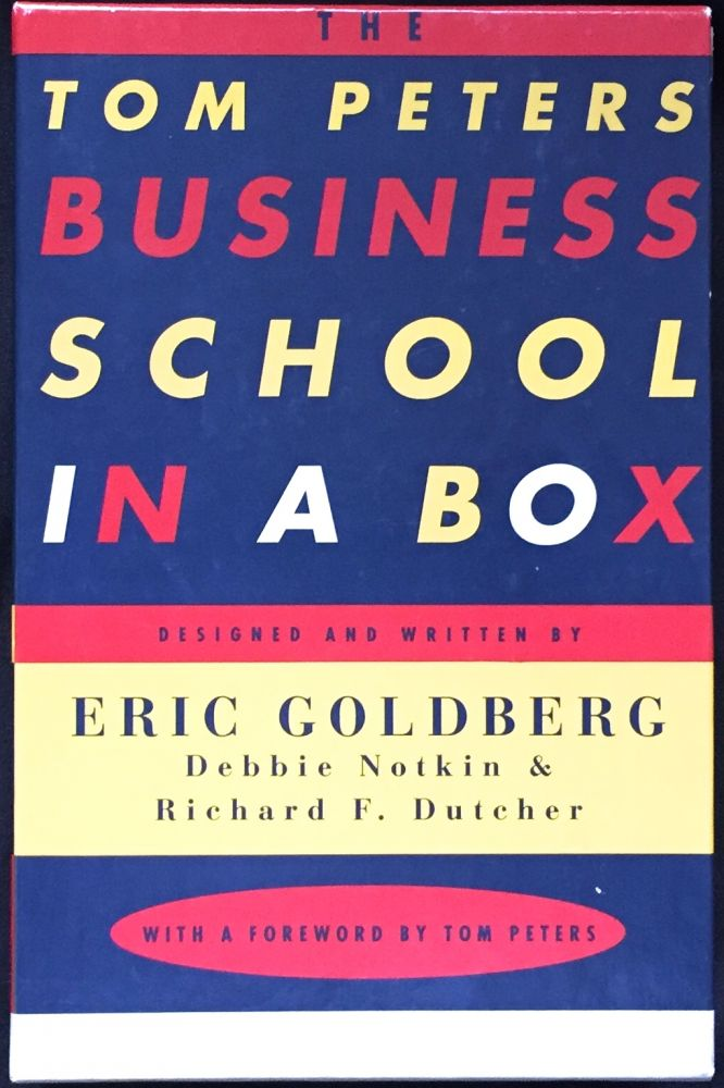 THE TOM PETERS BUSINESS SCHOOL IN A BOX; With a Foreword by Tom Peters. Eric Goldberg, Debbie Notkin, Richard F. Dutch.