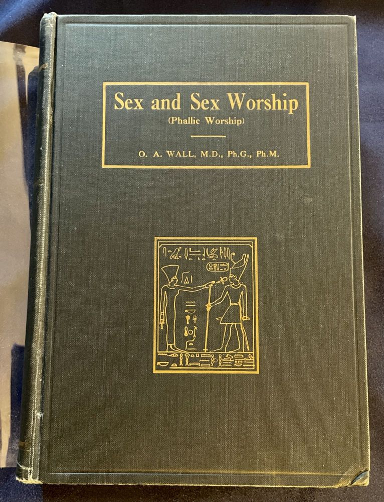SEX AND SEX WORSHIP (Phallic Worship); A Scientific Treatise on Sex, its Nature and Function, and its Influence on Art, Science, Architecture, and Religion--with Special Reference to Sex Worship and Symbolism / By G. A. Wall, M.D., Ph.G., Ph.M. / Three Hundred Seventy-Two Illustrations. O. A. Wall.