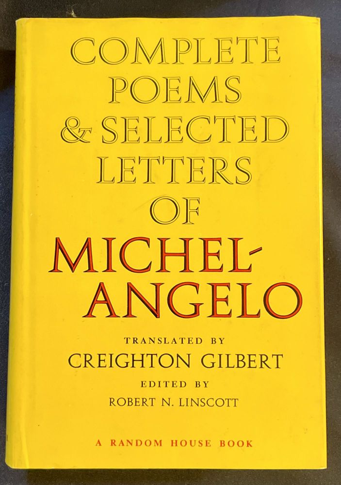COMPLETE POEMS & SELECTED LETTERS OF MICHELANGELO; Translated, with a Foreword and Notes by Creighton Gilbert / Edited, with a Biographical Introduction by Robert N. Linscott. Creighton Michelangelo / Gilbert, trans.
