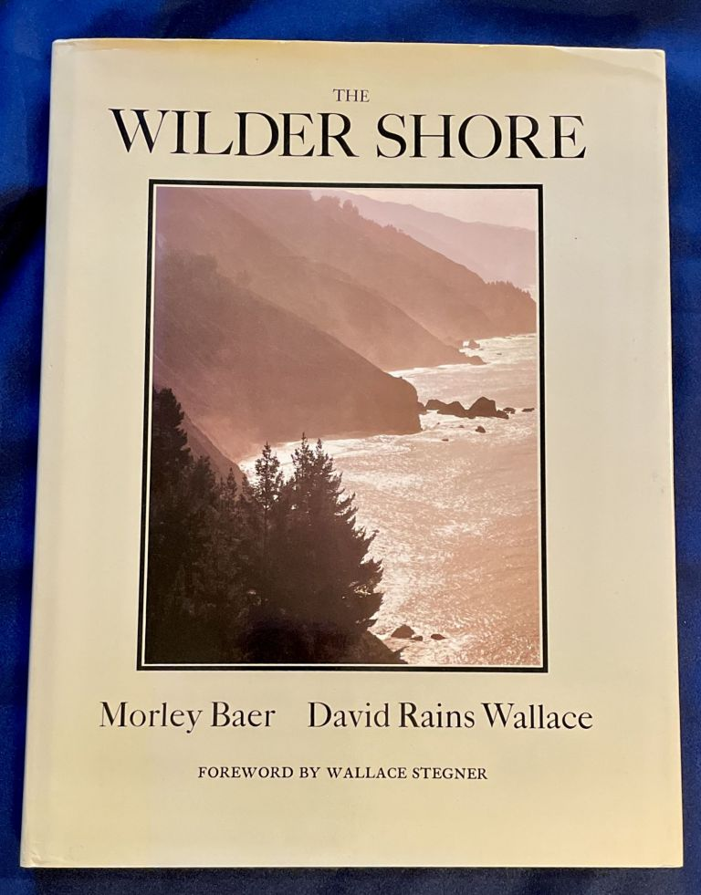 THE WILDER SHORE; photographs by Morley Baer / text by David Rains Wallace / Foreword by Wallace Stegner. Morley Baer, David Rains Wallace.