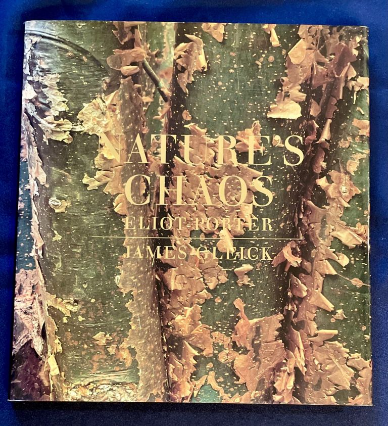 NATURE'S CHAOS; Photographs by Elliot Porter / Text by James Gleick / Compiled and Edited by Janet Russek. Eliot Porter, James Gleick.