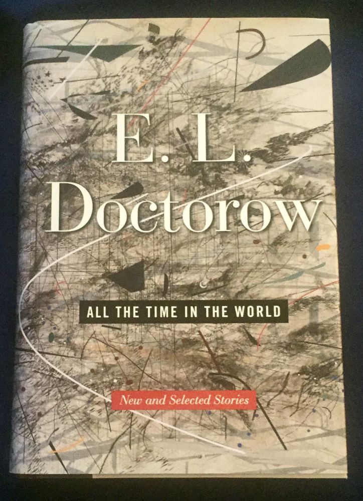ALL THE TIME IN THE WORLD; New and Selected Stories. E. L. Doctorow.