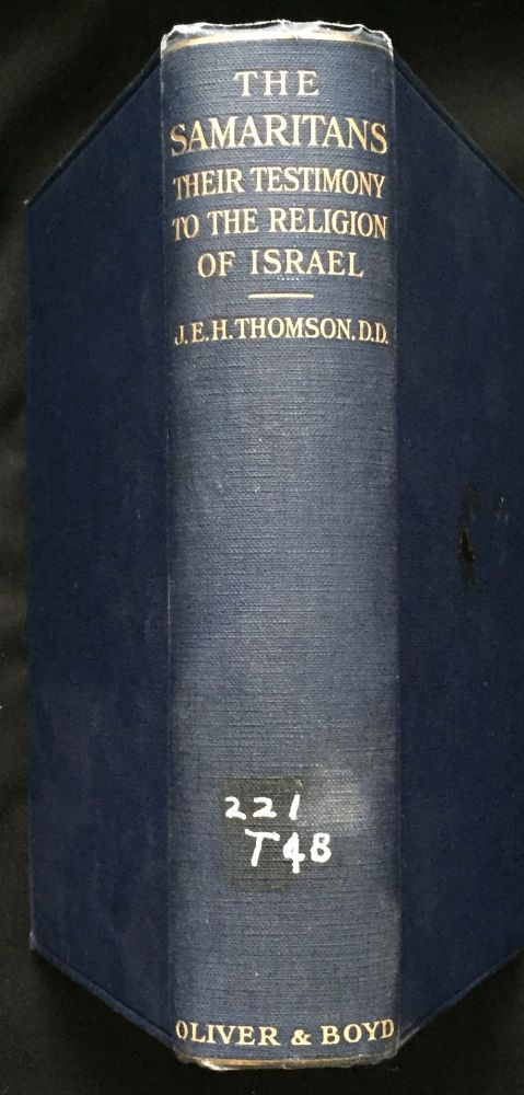 THE SAMARITANS; Their Testimony to the Religion of Israel / Being the Alexander Robertson Lectures, delivered before the University of Glasgow in 1916 / by Rev. J. E. H. Thomson, D.D. D. D. Thomson, Rev. J. E. H.