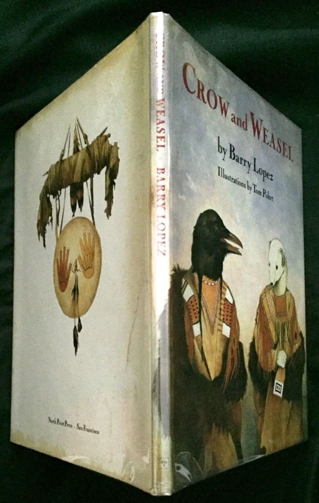 CROW AND WEASEL; Illustrations by Tom Pohrt. Barry Lopez.
