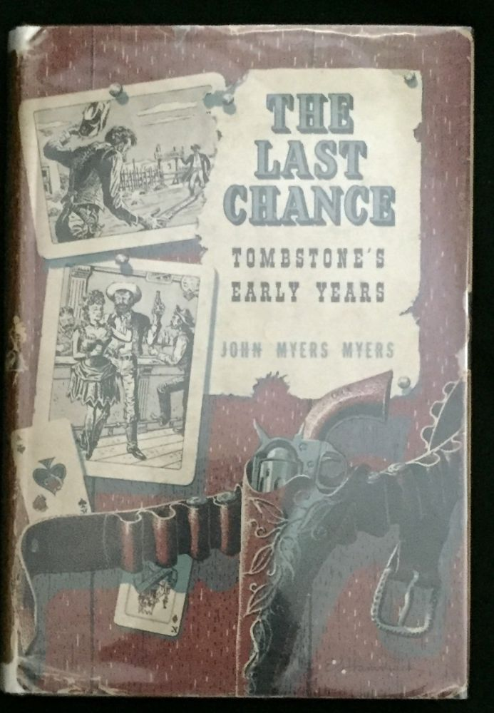 THE LAST CHANCE; Tombstone's Early Years. Myers John Myers.