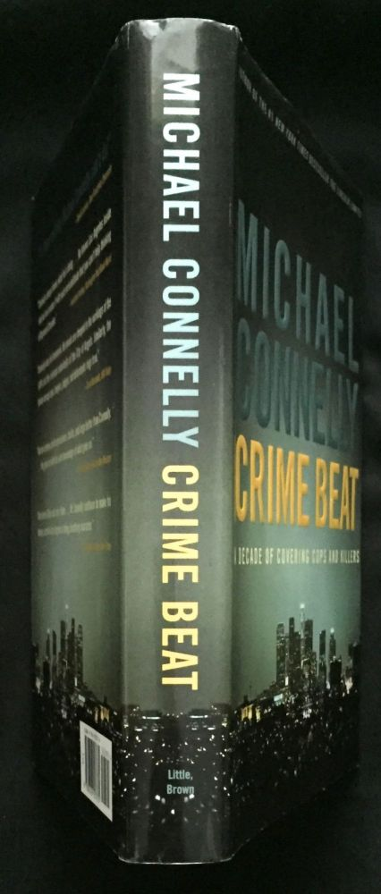 CRIME BEAT; A Decade of Covering Cops and Killers. Michael Connelly.