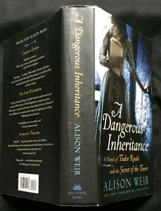 A DANGEROUS INHERITANCE; A Novel of Tudor Rivals and the Secret of the Tower. Alison Weir